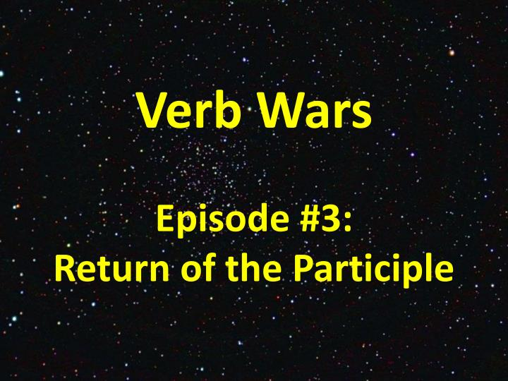 Verb wars episode 3 return of the participle