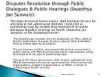 disputes resolution through public dialogues public hearings swasthya jan sunwais