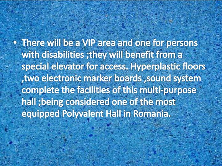 There will be a VIP area and one for persons with disabilities ;they will benefit from a special elevator for access.