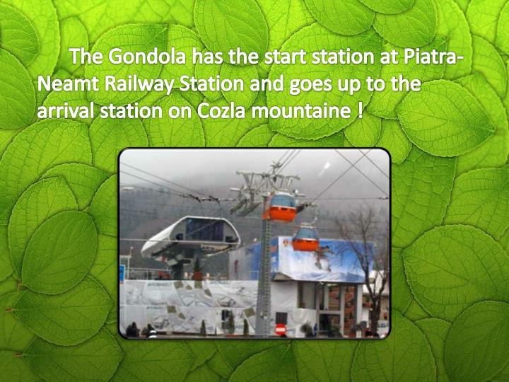 The Gondola has the start station at Piatra-