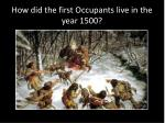 how did the first occupants live in the year 1500