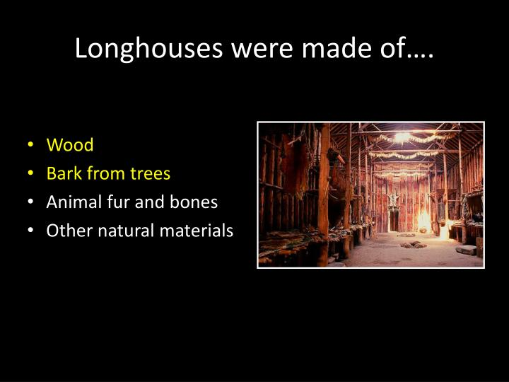 Longhouses were made of….