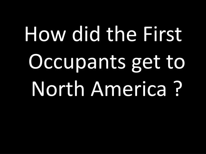 How did the First Occupants get to North America