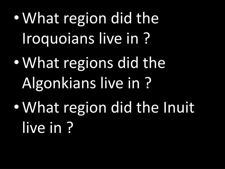 What region did the Iroquoians live in