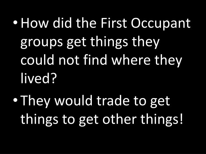 How did the First Occupant groups get things they could not find where they lived?