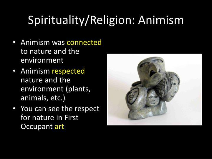 Spirituality/Religion: Animism