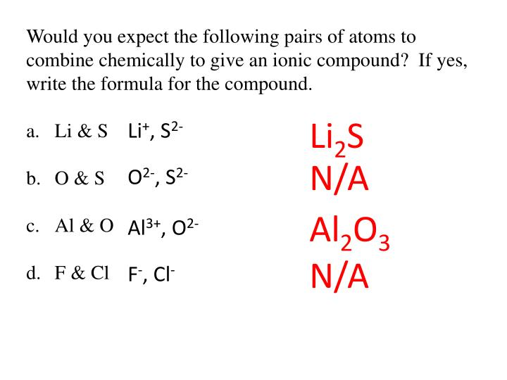 Would you expect the following pairs of atoms to combine chemically to give an ionic compound?  If yes, write the formula for the compound.