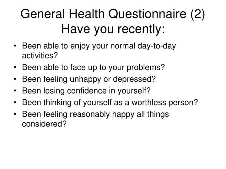 General Health Questionnaire (2) Have you recently: