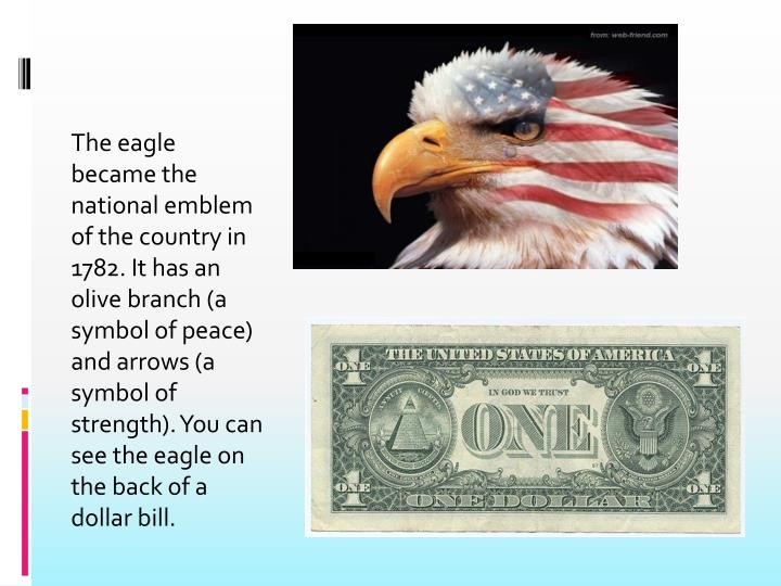 The eagle became the national emblem of the country in 1782. It has an olive branch (a symbol of pea...