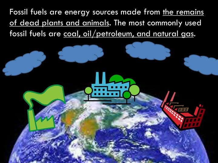 Fossil fuels are energy sources made from