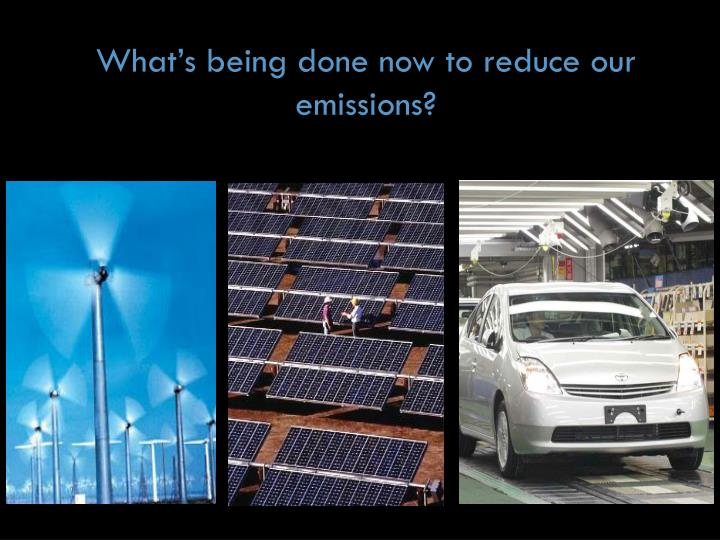 What's being done now to reduce our emissions?