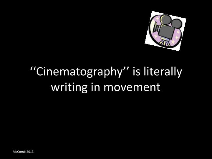 ''Cinematography'' is literally writing in movement