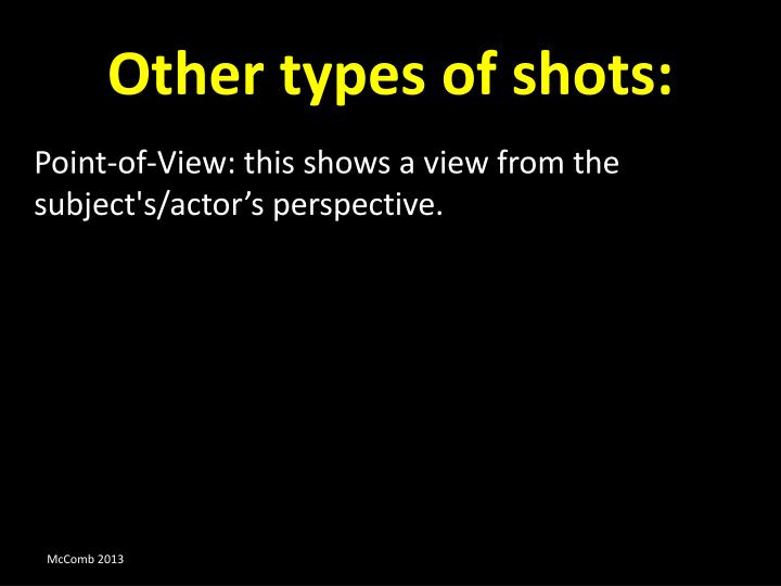 Other types of shots: