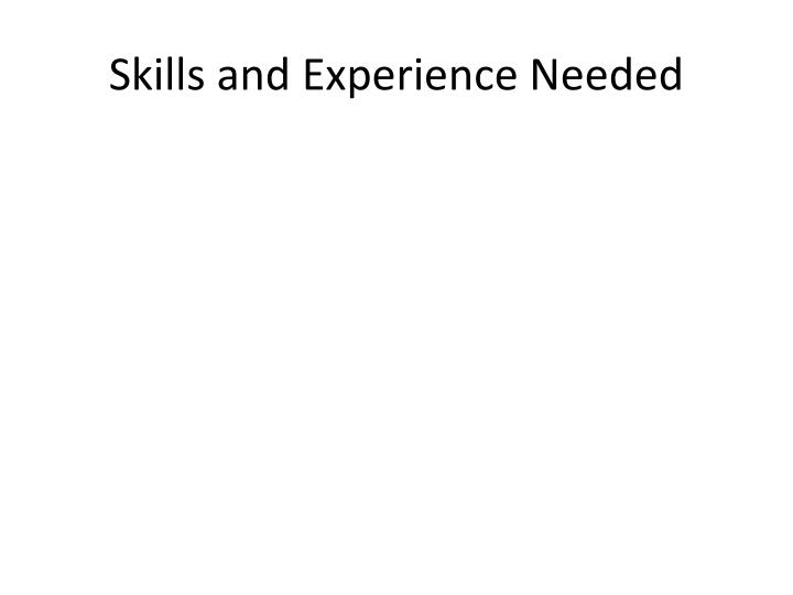 Skills and Experience Needed