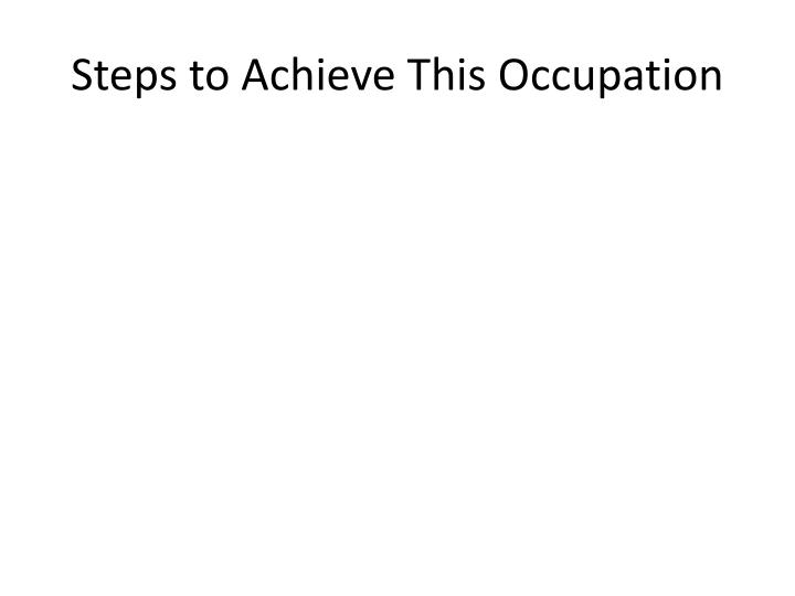 Steps to Achieve This Occupation