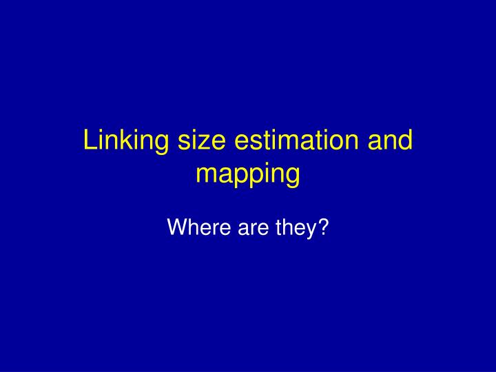 Linking size estimation and mapping
