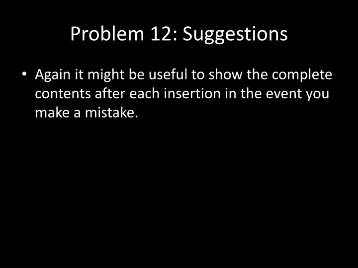 Problem 12: Suggestions