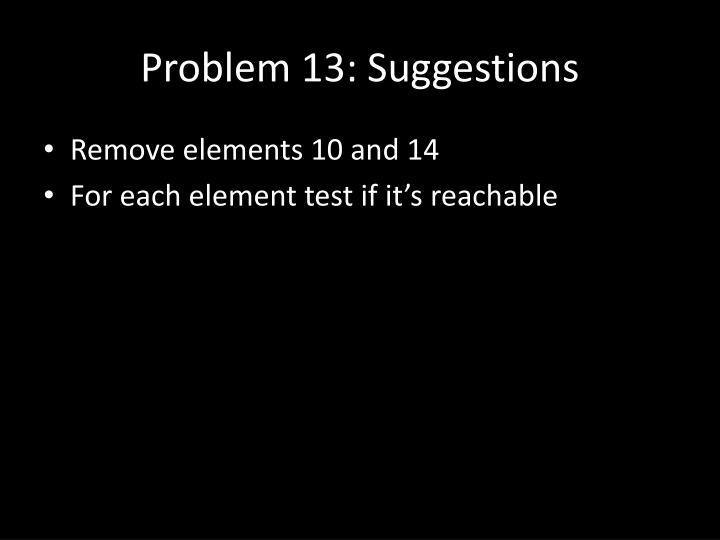Problem 13: Suggestions