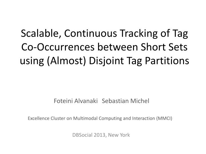Scalable, Continuous Tracking of Tag Co-Occurrences between Short Sets using (Almost) Disjoint Tag Partitions