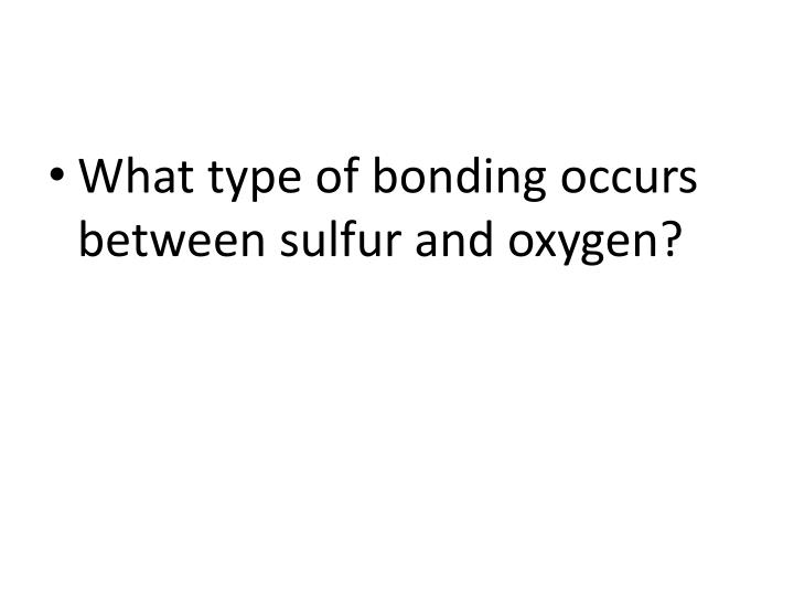 What type of bonding occurs  between sulfur and oxygen?