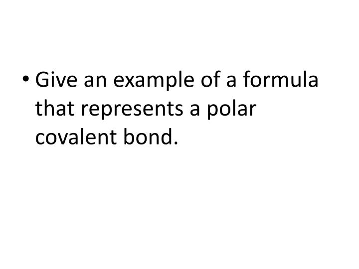 Give an example of a formula that represents a polar covalent bond.