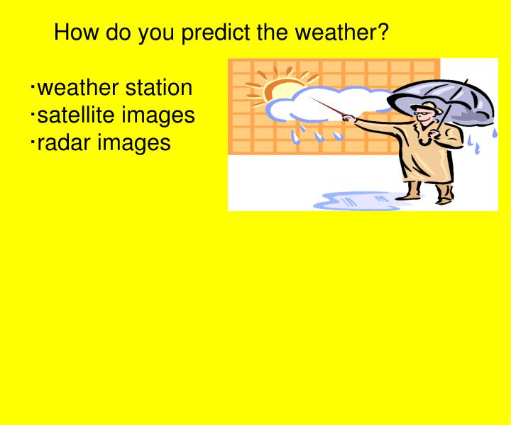 How do you predict the weather?