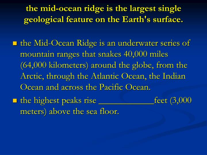 the mid-ocean ridge is the largest single geological feature on the Earth's surface.