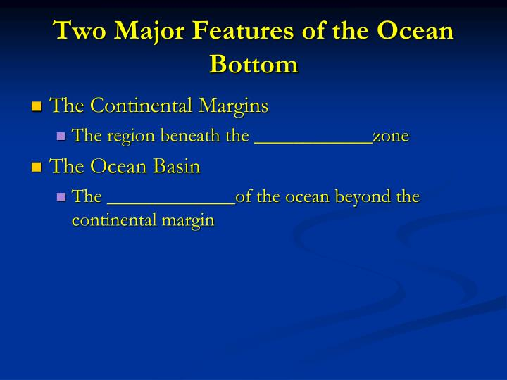 Two Major Features of the Ocean Bottom