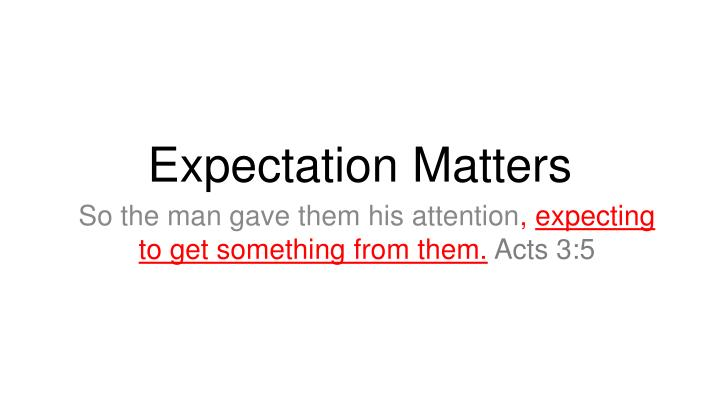 Expectation Matters