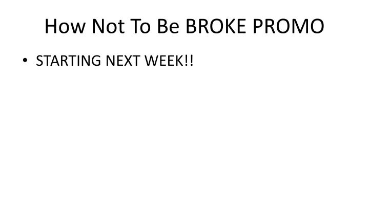 How Not To Be BROKE PROMO