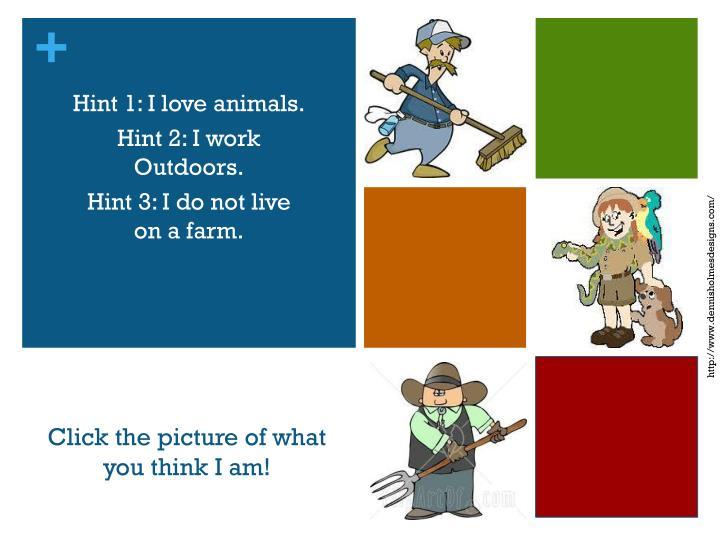 Hint 1: I love animals.