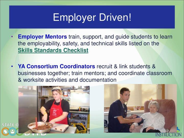 Employer Driven!