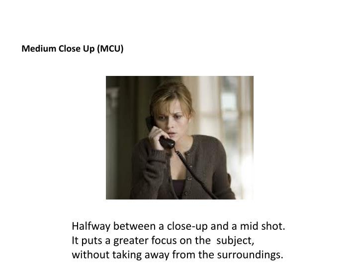 Medium Close Up (MCU)