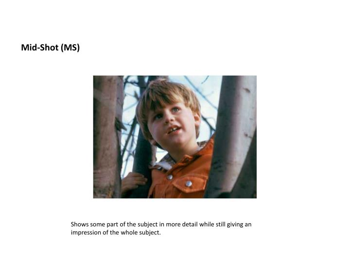 Mid-Shot (MS)