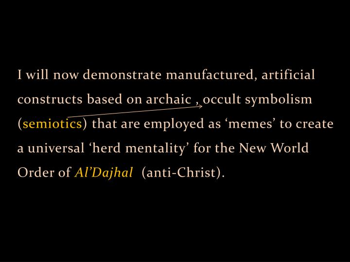 I will now demonstrate manufactured, artificial constructs based on archaic , occult symbolism (