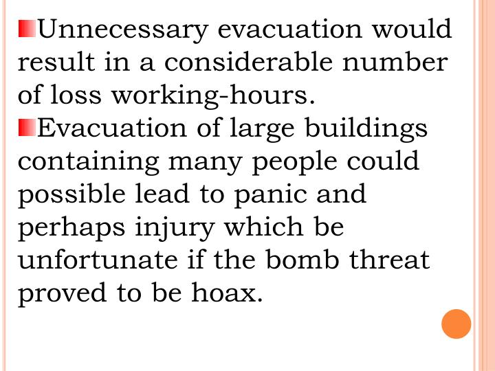 Unnecessary evacuation would result in a considerable number of loss working-hours.