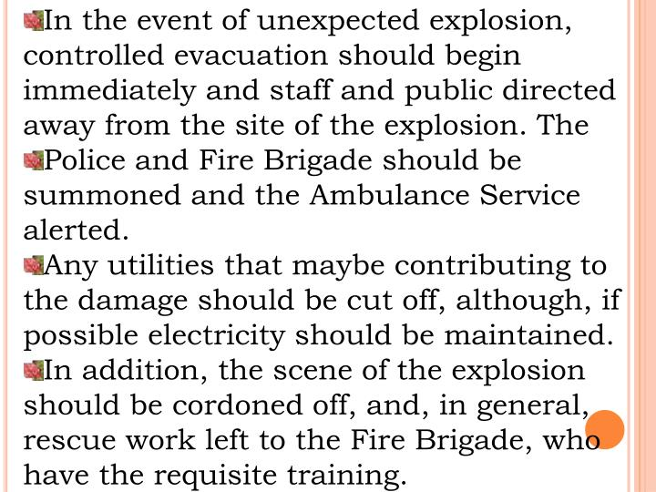 In the event of unexpected explosion, controlled evacuation should begin immediately and staff and public directed away from the site of the explosion. The