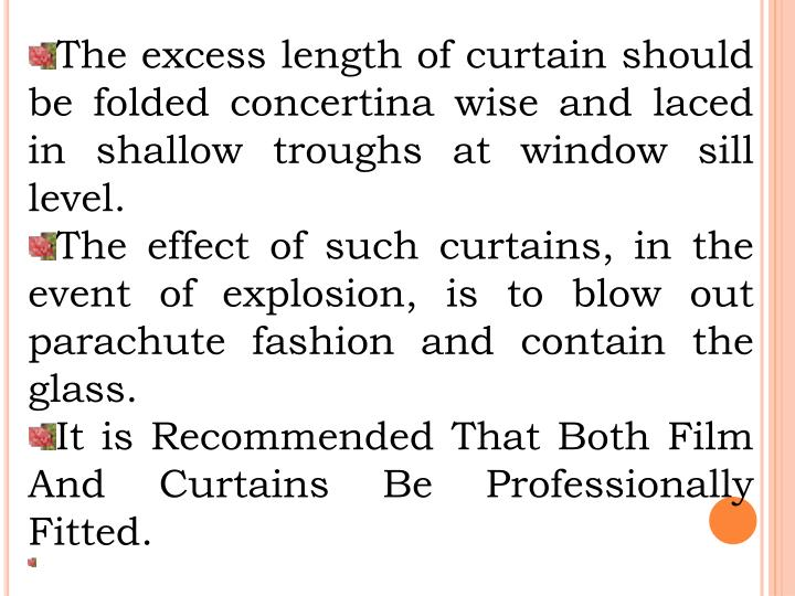 The excess length of curtain should be folded concertina wise and laced in shallow troughs at window sill level.