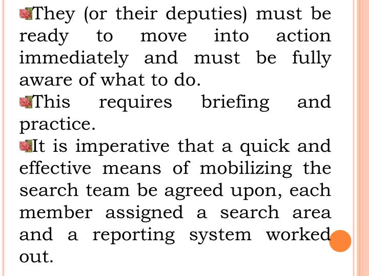 They (or their deputies) must be ready to move into action immediately and must be fully aware of what to do.
