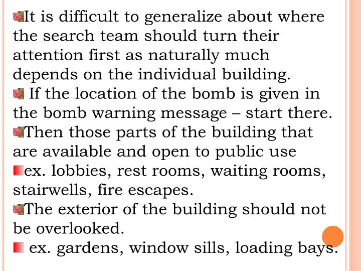 It is difficult to generalize about where the search team should turn their attention first as naturally much depends on the individual building.