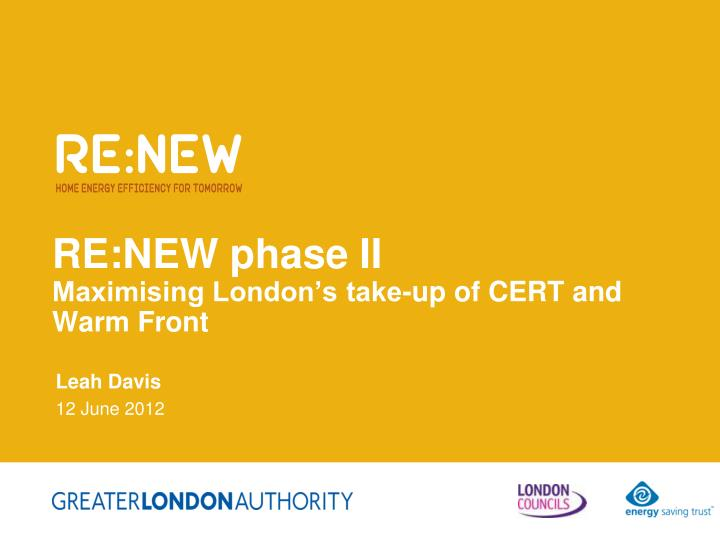 Re new phase ii maximising london s take up of cert and warm front