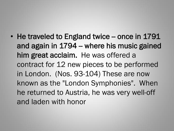 He traveled to England twice -- once in 1791 and again in 1794 -- where his music gained him great acclaim.
