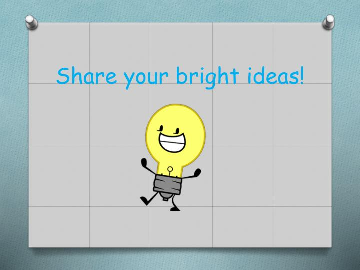 Share your bright ideas!
