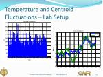 temperature and centroid fluctuations lab setup