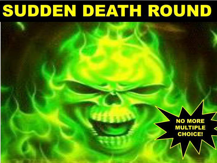 SUDDEN DEATH ROUND