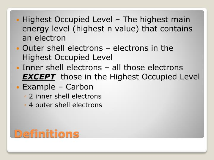 Highest Occupied Level – The highest main energy level (highest n value) that contains an electron
