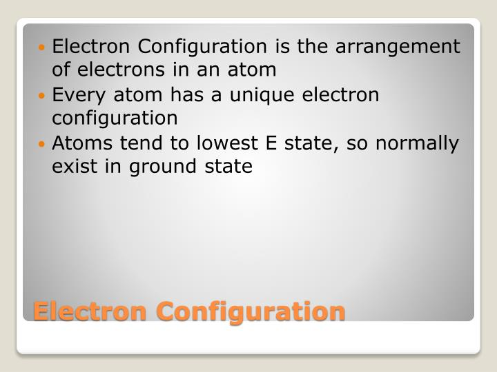 Electron Configuration is the arrangement of electrons in an atom