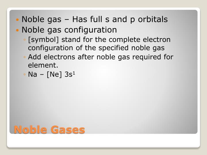 Noble gas – Has full s and p orbitals