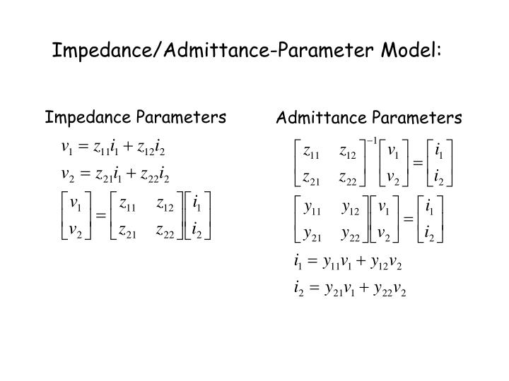 Impedance/Admittance-Parameter Model: