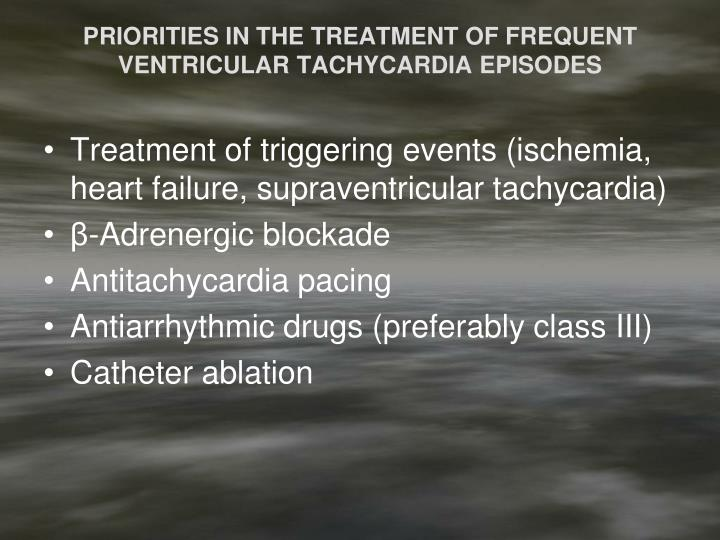 PRIORITIES IN THE TREATMENT OF FREQUENT VENTRICULAR TACHYCARDIA EPISODES